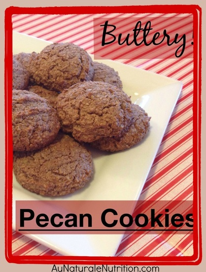 Buttery Pecan Cookies - Au Naturale! - Au Naturale Nutrition - Radiate ...